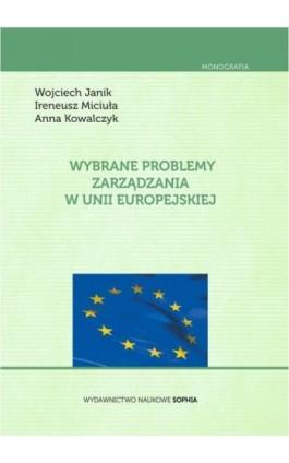 Wybrane problemy zarządzania w Unii Europejskiej - Wojciech Janik - Ebook - 978-83-65357-08-3