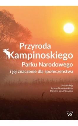 Przyroda Kampinoskiego Parku Narodowego i jej znaczenie dla społeczeństwa - Ebook - 978-83-8090-272-5