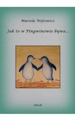 Jak to w Pingwinowie bywa... - Mariola Wójtowicz - Ebook - 978-83-943465-6-0