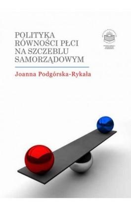 Polityka równości płci na szczeblu samorządowym - Joanna Podgórska-Rykała - Ebook - 978-83-64788-69-7
