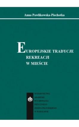 Europejskie tradycje rekreacji w mieście - Anna Pawlikowska-Piechotka - Ebook - 978-83-61830-84-9