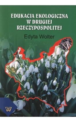 Edukacja ekologiczna w Drugiej Rzeczypospolitej - Edyta Wolter - Ebook - 978-83-7072-799-4