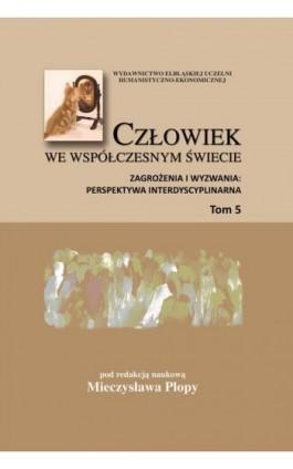 Człowiek we współczesnym świecie. Zagrożenia i wyzwania: perspektywa interdyscyplinarna, t. 5 - Mieczysław Plopa - Ebook - 978-83-89113-77-1