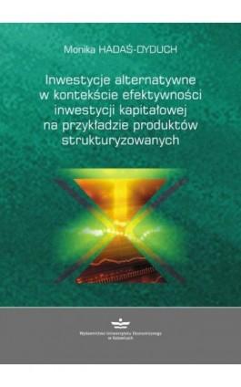 Inwestycje alternatywne w kontekście efektywności inwestycji kapitałowej na przykładzie produktów strukturyzowanych - Monika Hadaś-Dyduch - Ebook - 978-83-7875-217-2