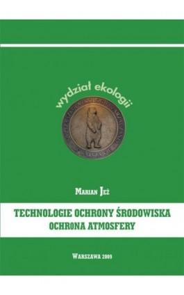 Technologie ochrony środowiska. Ochrona atmosfery - Marian Jeż - Ebook - 978-83-62057-55-9