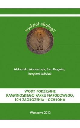 Wody podziemne Kampinoskiego Parku Narodowego ich zagrożenia i ochrona - Aleksandra Macioszczyk - Ebook - 978-83-62057-71-9