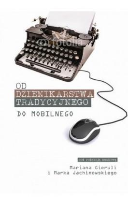 Od dziennikarstwa tradycyjnego do mobilnego - Ebook - 978-83-65682-16-1