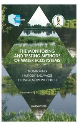 The monitoring and testing methods of water ecosystems monitoring i metody badawcze ekosystemów wodnych - pod redakcją: - Ebook - 978-83-62057-59-7