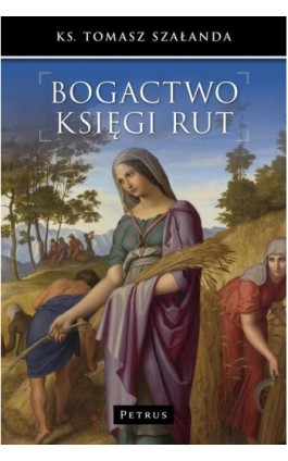 Bogactwo Księgi Rut - Tomasz Szałanda - Ebook - 978-83-7720-276-0