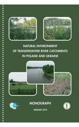 Natural environment of transfrontier river catchments in poland and ukraine - pod redakcją: - Ebook - 978-83-62057-98-6