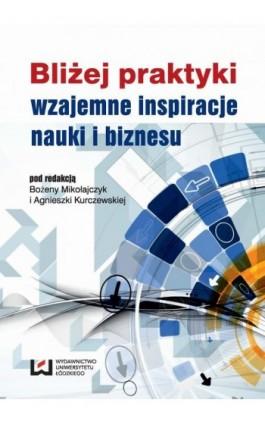 Bliżej praktyki - wzajemne inspiracje nauki i biznesu - Ebook - 978-83-7969-692-5