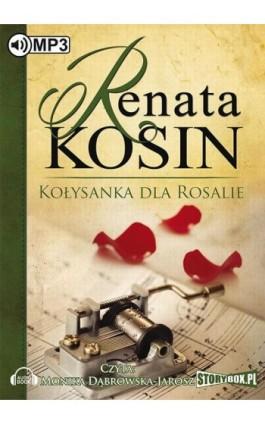 Kołysanka dla Rosalie - Renata Kosin - Audiobook - 978-83-7927-549-6