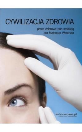 Cywilizacja zdrowia - Mateusz Warchał - Ebook - 978-83-7859-736-0