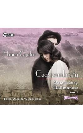 Saga rodziny Hallmanów Tom 1 Czas zamknięty - Hanna Cygler - Audiobook - 978-83-7927-764-3
