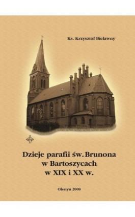 Dzieje parafii św. Brunona w Bartoszycach w XIX i XX w. - Krzysztof Bielawny - Ebook - 978-83-61864-43-1