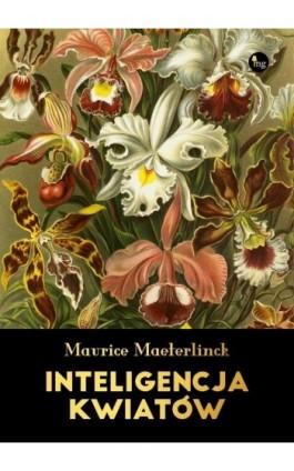 Inteligencja kwiatów - Maurice Maeterlinck - Ebook - 978-83-7779-439-5