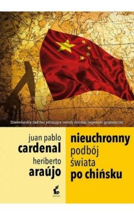 Nieuchronny podbój świata po chińsku - Heriberto Araújo - Ebook - 978-83-7999-774-9