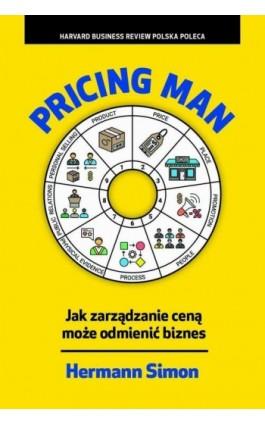 Pricing Man. Jak zarządzanie ceną może odmienić biznes - Hermann Simon - Ebook - 978-83-63662-11-0