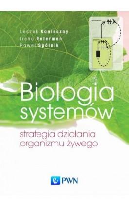 Biologia systemów. Strategia działania organizmu żywego - Leszek Konieczny - Ebook - 978-83-01-19196-2