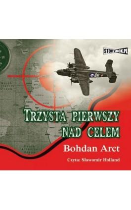 Trzysta pierwszy nad celem - Bohdan Arct - Audiobook - 978-83-7927-257-0