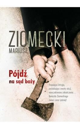 Pójdź na sąd boży - Mariusz Ziomecki - Ebook - 978-83-287-0409-1