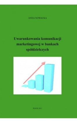 Uwarunkowania komunikacji marketingowej w bankach spółdzielczych - Anna Nowacka - Ebook - 978-83-61601-13-5