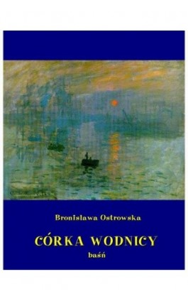 Córka wodnicy - Bronisława Ostrowska - Ebook - 978-83-7950-026-0