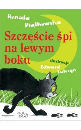 Szczęście śpi na lewym boku - Renata Piątkowska - Ebook - 978-83-7551-427-8