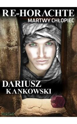 Re-Horachte. Martwy chłopiec - Dariusz Kankowski - Ebook - 978-83-7949-106-3