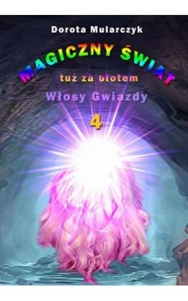 Magiczny świat tuż za płotem 4. Włosy gwiazdy - Dorota Mularczyk - Ebook - 978-83-7859-833-6