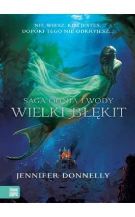 Saga Ognia i Wody Wielki Błękit - Jennifer Donnelly - Ebook - 978-83-7983-316-0