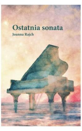 Ostatnia sonata - Joanna Rajch - Ebook - 978-83-64894-56-5