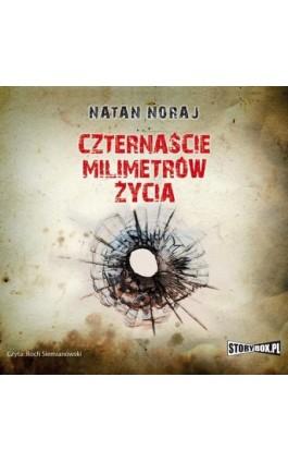 Czternaście milimetrów życia - Natan Noraj - Audiobook - 978-83-7927-615-8