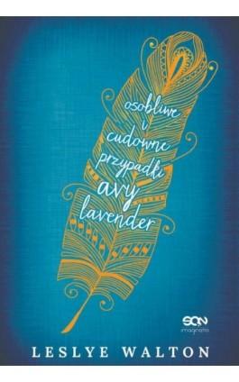 Osobliwe i cudowne przypadki Avy Lavender - Leslye Walton - Ebook - 978-83-7924-600-7