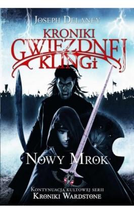 Kroniki Gwiezdnej Klingi 1. Nowy Mrok - Joseph Delaney - Ebook - 978-83-7686-523-2