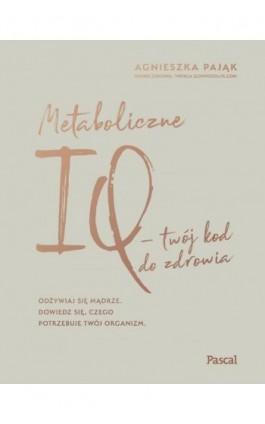 Metaboliczne IQ - Agnieszka Pająk - Ebook - 9788381031530