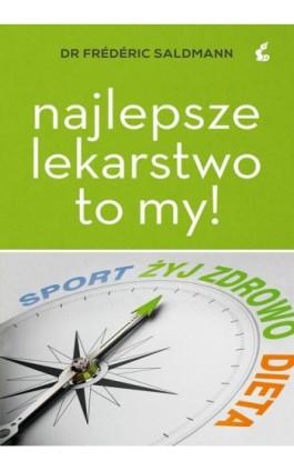 Najlepsze lekarstwo to my - Frederic Saldmann - Ebook - 978-83-7999-275-1