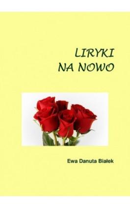 Liryki na nowo - Ewa Danuta Białek - Ebook - 978-83-63428-16-7