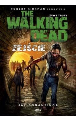 The Walking Dead. Żywe Trupy. Zejście - Jay Bonansinga - Ebook - 978-83-7924-352-5