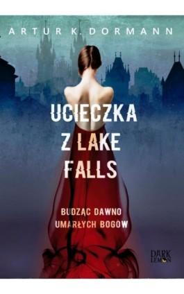 Ucieczka z Lake Falls - Artur K. Dormann - Ebook - 978-83-65223-92-0