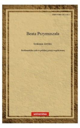 Szukanie dotyku. Problematyka ciała w polskiej poezji współczesnej - Beata Przymuszała - Ebook - 978-83-242-1182-1