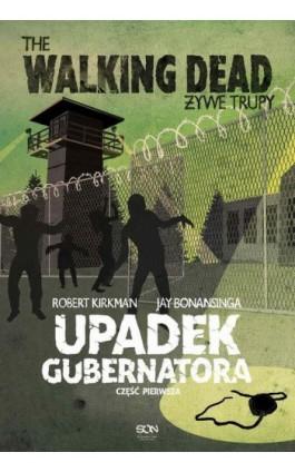 The Walking Dead. Żywe Trupy. Upadek Gubernatora. Część 1 - Robert Kirkman - Ebook - 978-83-7924-141-5
