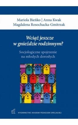 Wciąż jeszcze w gnieździe rodzinnym? - Mariola Bieńko - Ebook - 978-83-64953-46-0