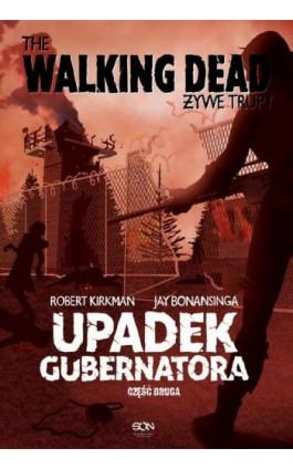 The Walking Dead. Żywe Trupy. Upadek Gubernatora. Część 2 - Robert Kirkman - Ebook - 978-83-7924-271-9