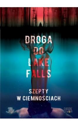 Droga do Lake Falls. Szepty w ciemnościach - Artur K. Dormann - Ebook - 978-83-65897-22-0