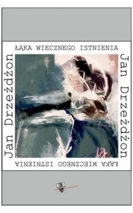Łąka wiecznego istnienia - Jan Drzeżdżon - Ebook - 978-83-64974-97-7