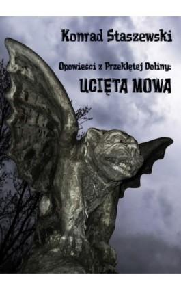 Opowieści z Przeklętej Doliny: Ucięta Mowa - Konrad Staszewski - Ebook - 978-83-61184-70-6