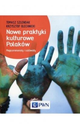 Nowe praktyki kulturowe Polaków - Tomasz Szlendak - Ebook - 978-83-01-19425-3