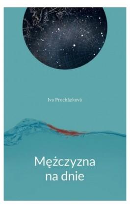Mężczyzna na dnie - Iva Prochazkova - Ebook - 978-83-65707-00-0
