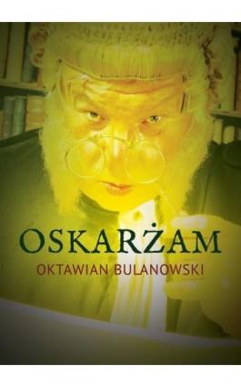 Oskarżam - Oktawian Bulanowski - Ebook - 978-83-943446-3-4